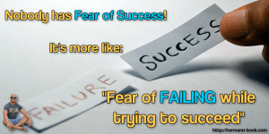 Fear of failing while trying to succeed