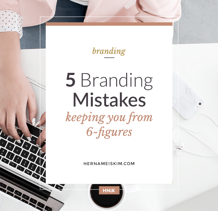 5 Branding Mistakes Keeping you from 6-Figures