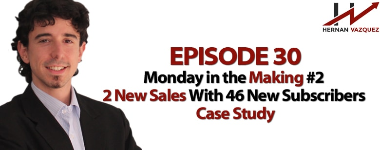 Episode 30 - Monday In The Making #2 - 2 New Sales With 46 New Subscribers Case Study Blues
