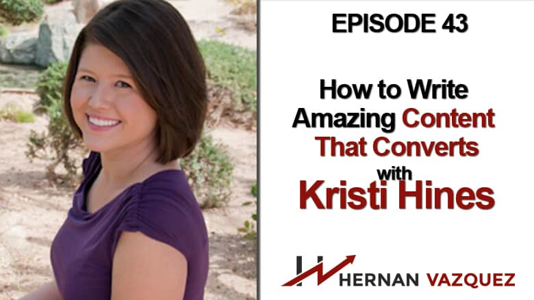 Episode 43 - How To Write Amazing Content That Converts With Kristi Hines