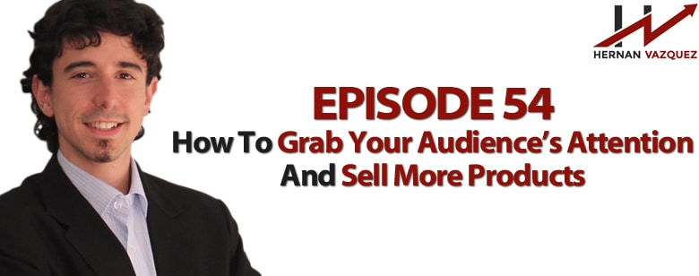 How To Grab Your Audience's Attention And Sell More Products