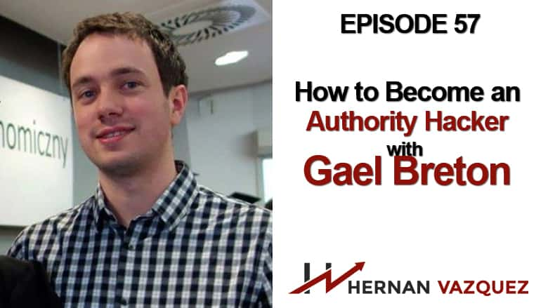 Episode 57 - How To Become An Authority Hacker With Gael Breton