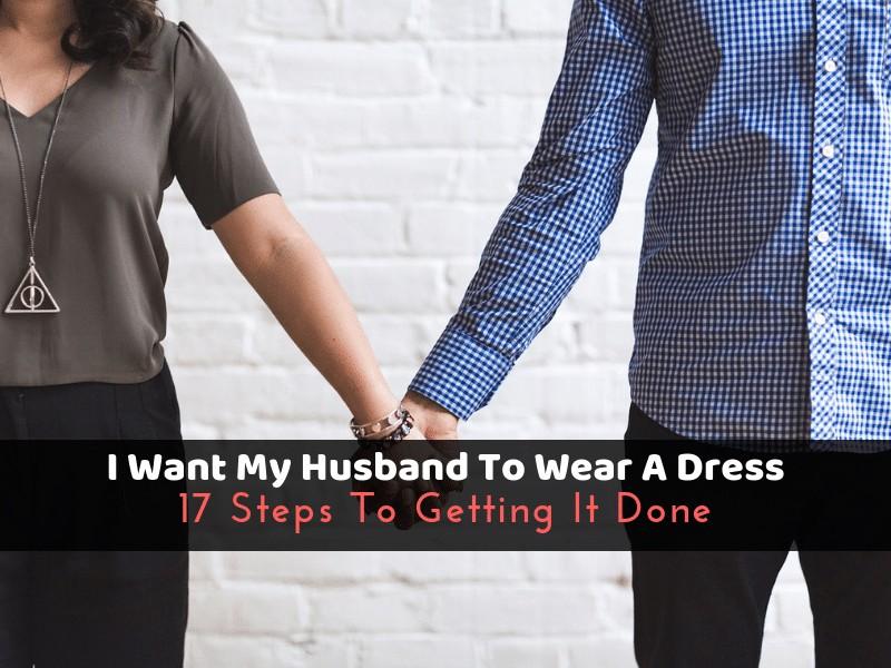 I Want My Husband To Wear A Dress 17