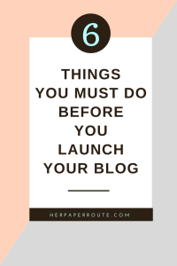 6 Things You Must Do Before You Launch Your Blog - Passive Income - Affiliates - Content - Social Media - Management - SEO - Promote | www.herpaperroute.com