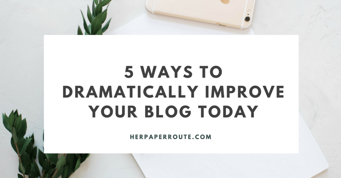 5 Ways To Dramatically Improve Your Blog Today - - Profitable blog - Social Media - Management - SEO - Promote | www.herpaperroute.com