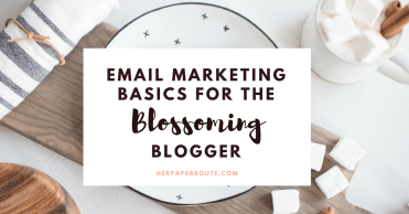 Email marketing basics for the blossoming blogger | herpaperroute.com