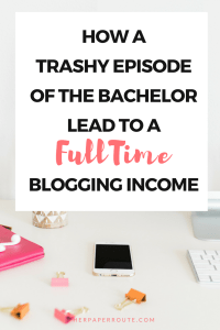 How A Trashy Episode Of The Bachelor Lead To A Fulltime Blogging Income | HerPaperRoute.com