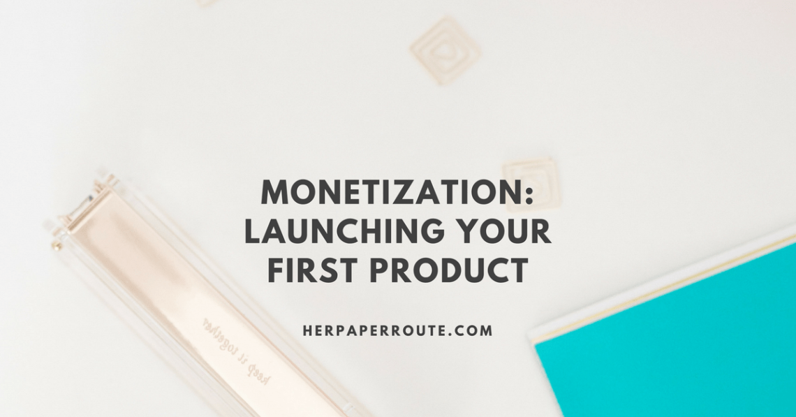 Monetization Launching Your First Product - Social Media - Management - SEO | www.herpaperroute.com