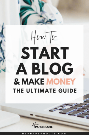 How to start a blog and make money blogging | HerPaperRoute.com