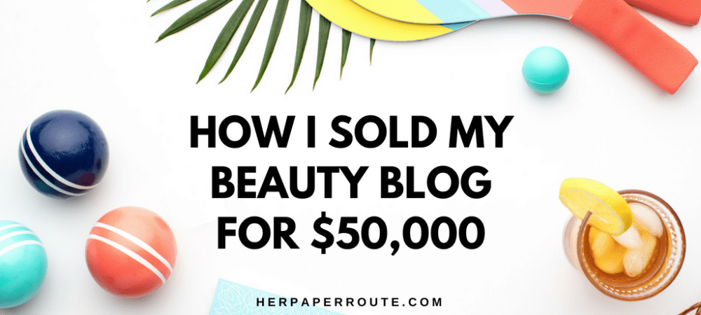 How I sold my blog for 50000 HerPaperRoute