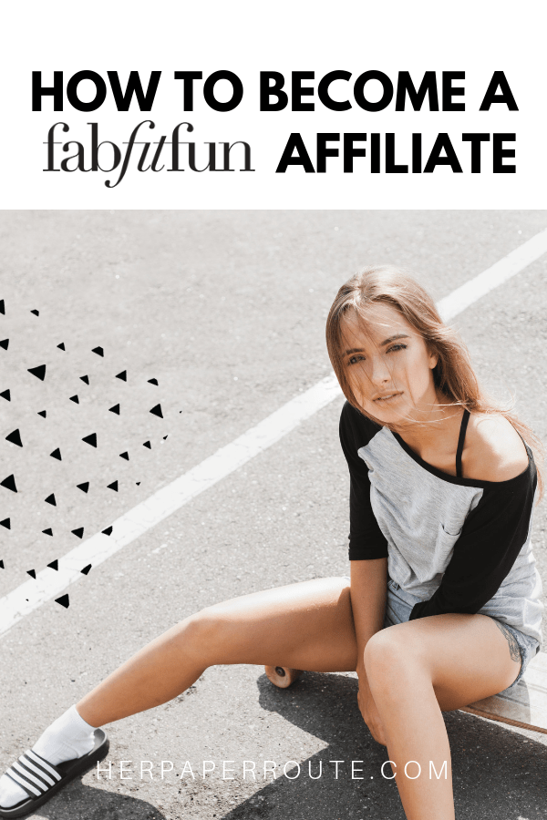 How to become a fabfitfun affiliate, how to join the fabfitfun affiliate program, how to make money as a fabfitfun affiliate, marketing tips, subscription box affiliate programs - herpaperroute.com