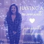 {Having A Moment} Jumpsuits & Compliments