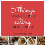 5 Things I'd Rather Be Eating Right Now {2.0}