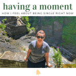 Having a Moment: How I Feel About Being Single Right Now