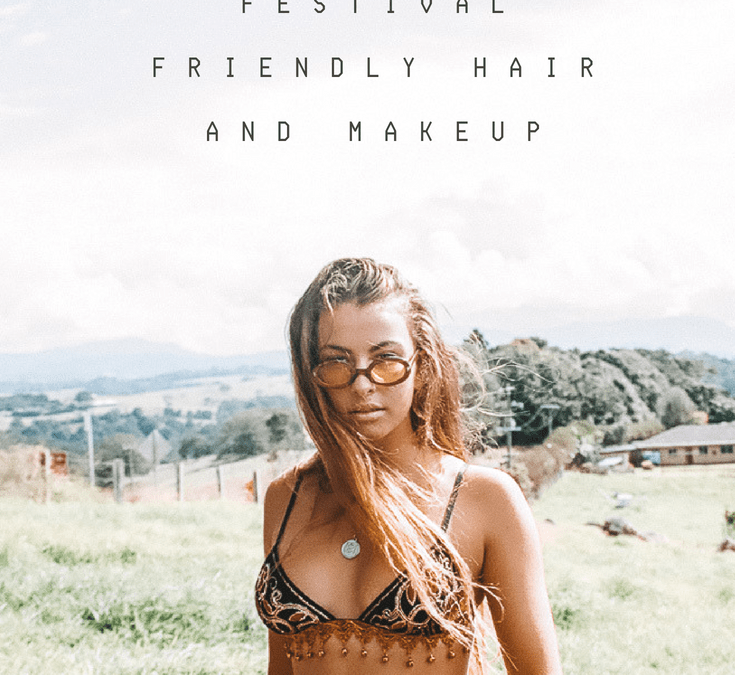 THE SECRET TO FESTIVAL FRIENDLY HAIR AND MAKEUP