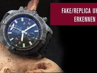 Fake Uhren / Replicas erkennen - auf was müsst Ihr achten?