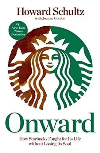"""""""Onward: How Starbucks Fought For Its Life Without Losing Its Soul,"""" by Howard Schultz."""
