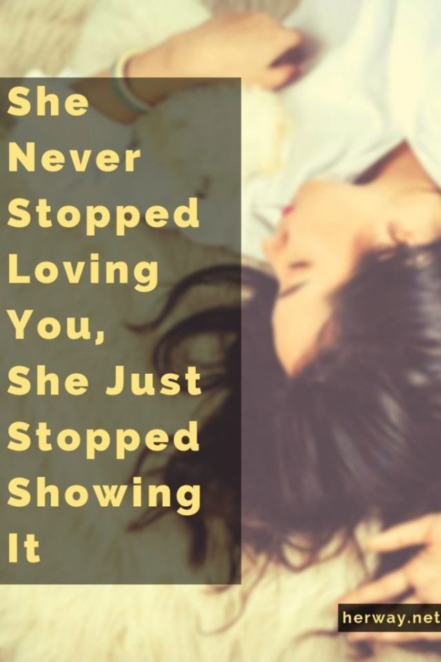 She Never Stopped Loving You, She Just Stopped Showing It