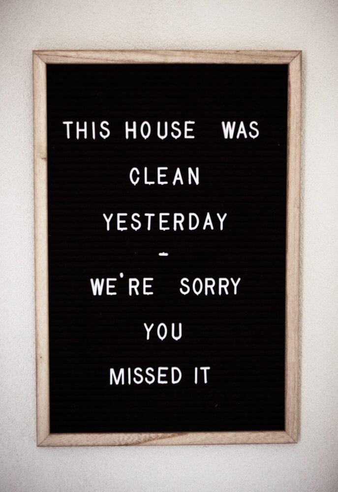Het Gezinsleven - Lifestyle - Huishouden - 5x Het huishouden bijhouden! - Quote: The house was clean yesterday, we're sorry you missed it.