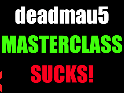 deadmau5 Masterclass Sucks?