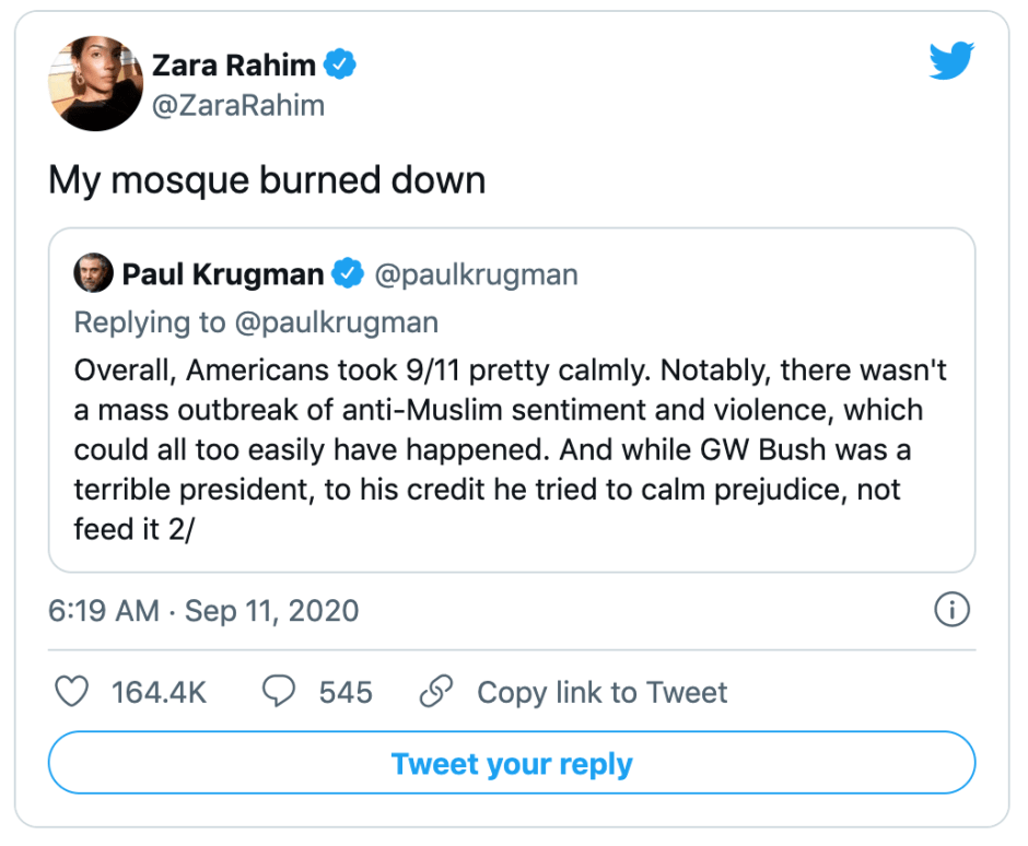 """On twitter, Zara Rahim responds """"My mosque burned down"""" to a tweet by Paul Krugman in which the Nobel Laureate wrote """"Overall, Americans took 9/11 pretty calmly. Notably, there wasn't a mass outbreak of anti-Muslim sentiment and violence, which could all too easily have happened."""""""