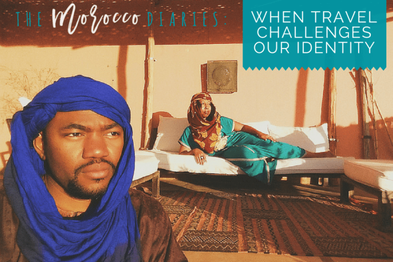 HDYTI Morocco Diaries: WHEN TRAVEL CHALLENGES OUR IDENTITY