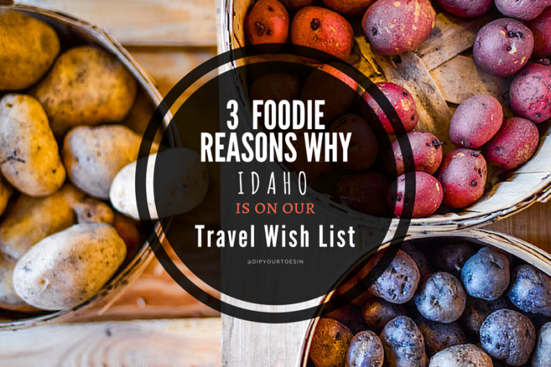5 Foodie Reasons Why Idaho Is On Our Travel Wish List | @dipyourtoesin
