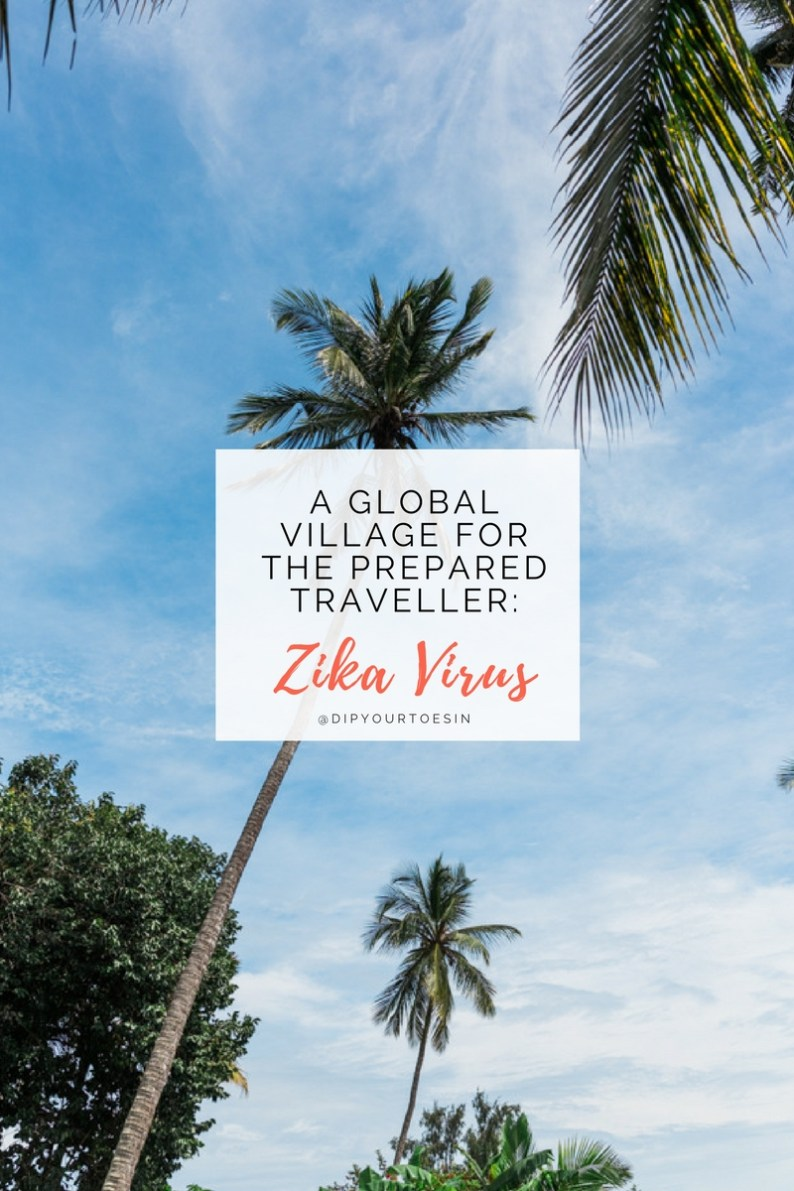 A GLOBAL VILLAGE FOR THE PREPARED TRAVELLER: Zika Virus