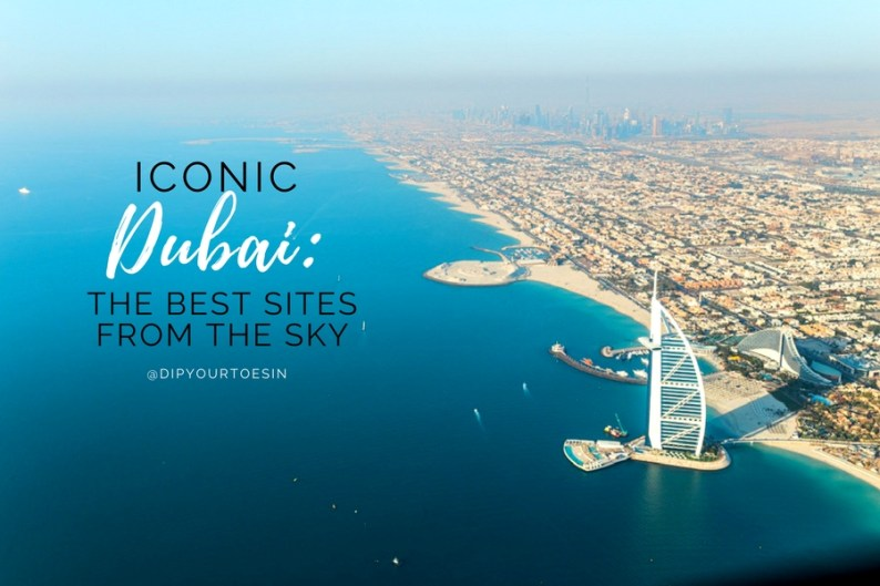 Dubai: THE BEST SITES FROM THE SKY | @dipyourtoesin