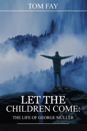 Let the Children Come: The Life of George Müller