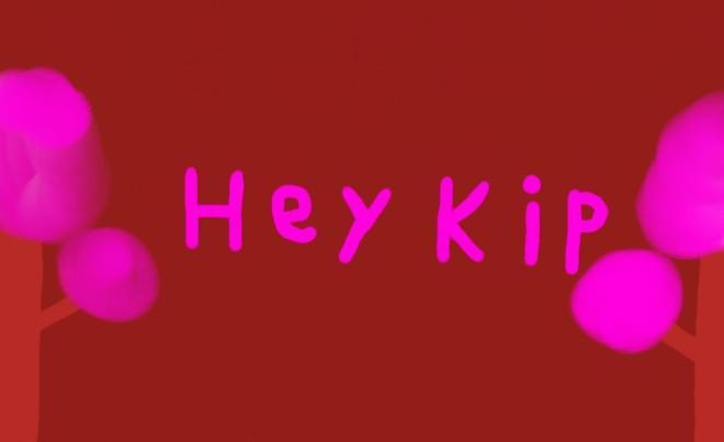 Hey Kip
