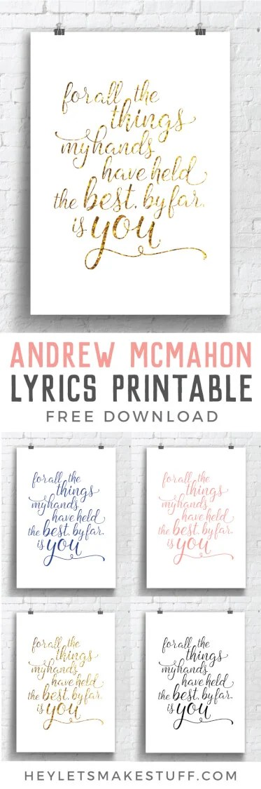 Free printable for your nursery with the Andrew McMahon in the Wilderness lyrics: for all the things my hands have held, the best, by far, is you. Perfect for your significant other or wedding as well! via @heyletsmakestuf