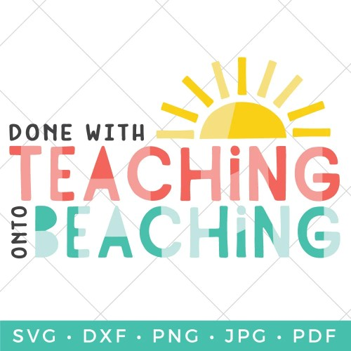 Are you looking for end of year gift inspiration for the teachers in your life? This Done with Teaching Onto Beaching SVG is the perfect way to dress up those summer accessories.