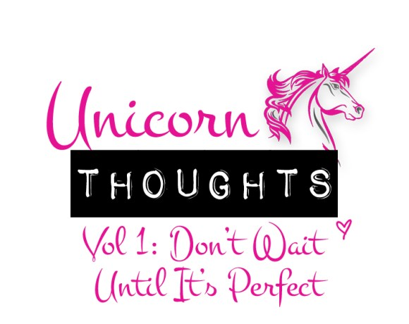 unicorn thoughts, perfect, don't wait, hey little rebel, heylittlerebel.com