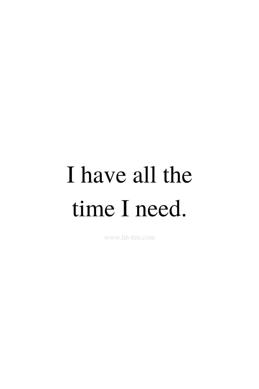 I have all the time I need - morning affirmations