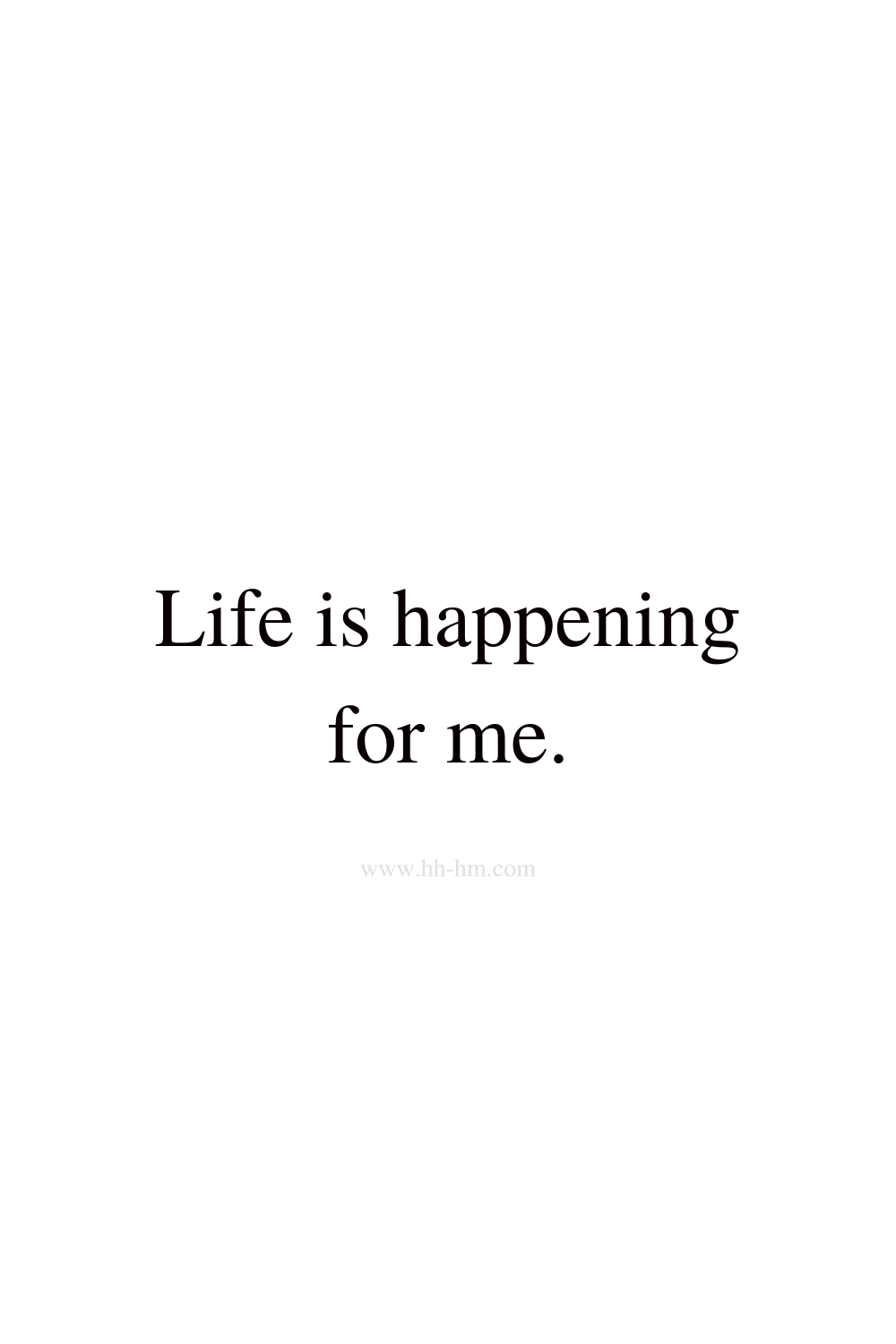 Life is happening for me - morning affirmations
