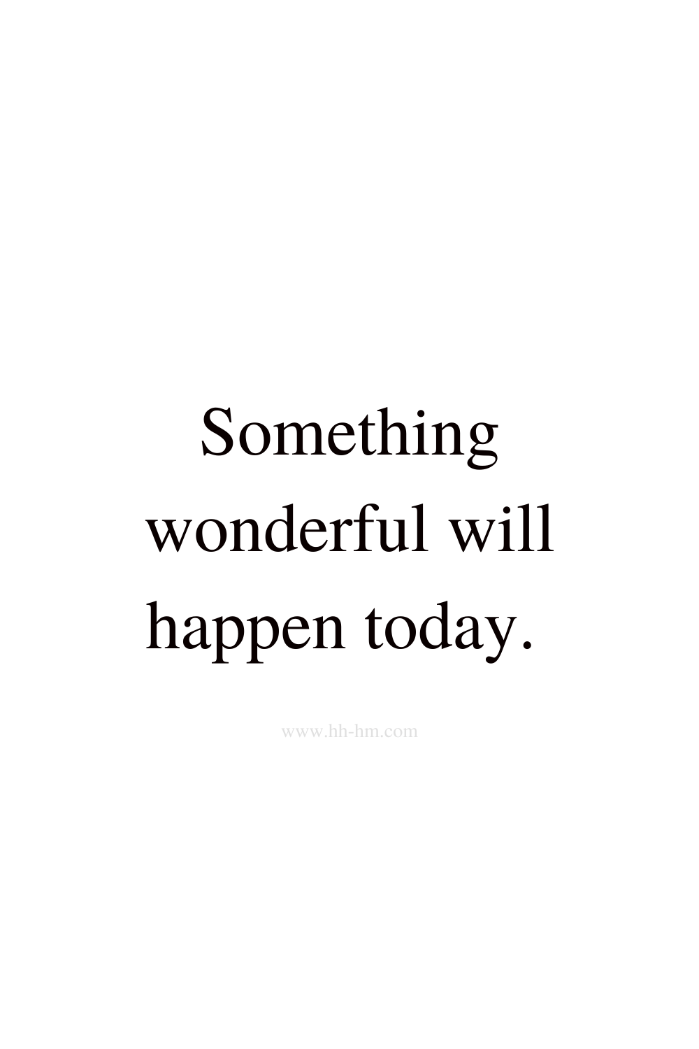 something wonderful will happen today - I am excited about today - short positive affirmations for happiness