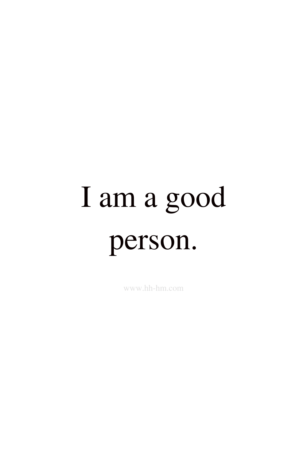 I am a good person - self love and self confidence morning affirmations