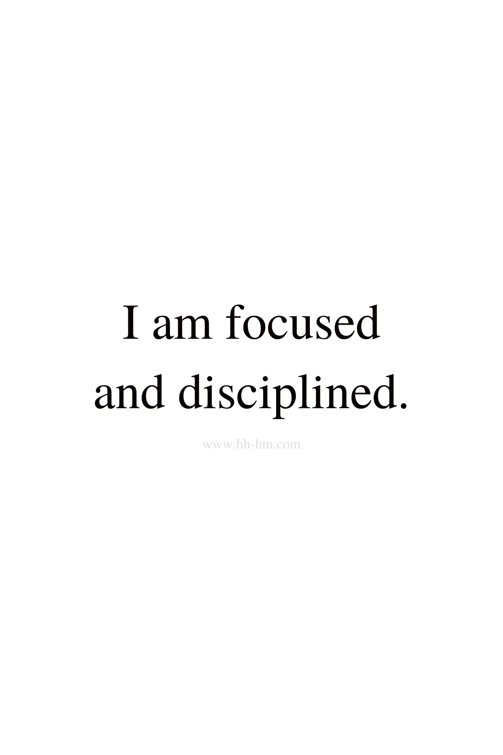 I am focused and disciplined - self love and self confidence morning affirmations