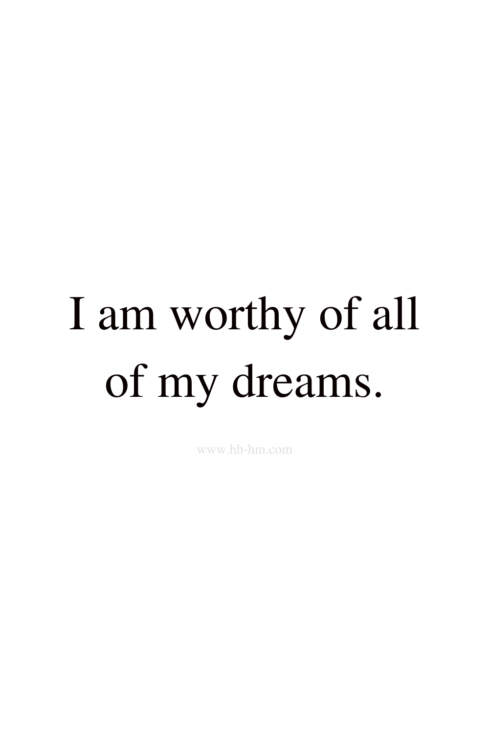 I am worthy of all my dreams - self love and self confidence morning affirmations