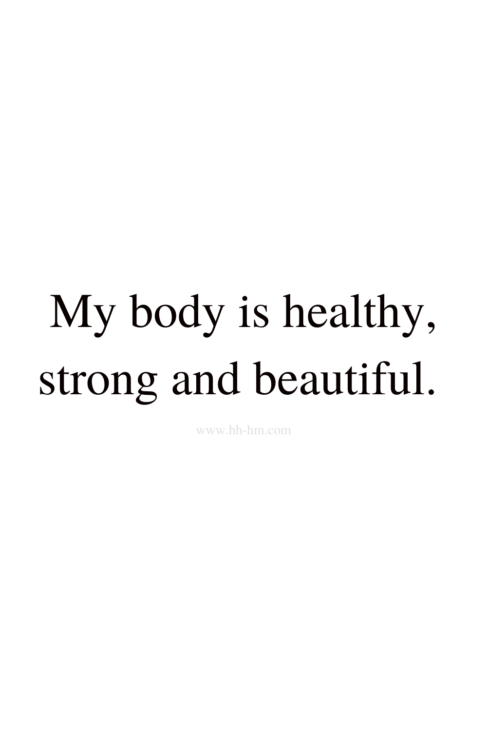 My body is healthy, strong and beautiful -self love and self confidence morning affirmations