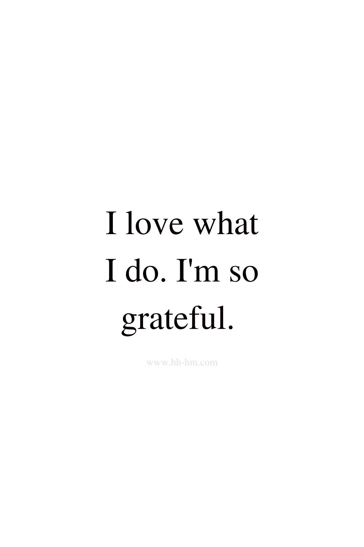 I love what I do, I am so grateful - morning affirmations for success.