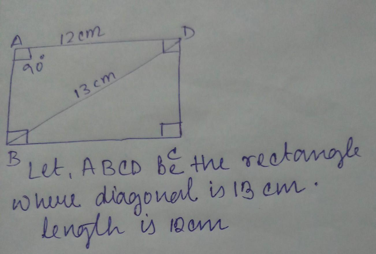 The Length Of Rectangle Is 12 Cm And Its Diagonal Is 13 Cm