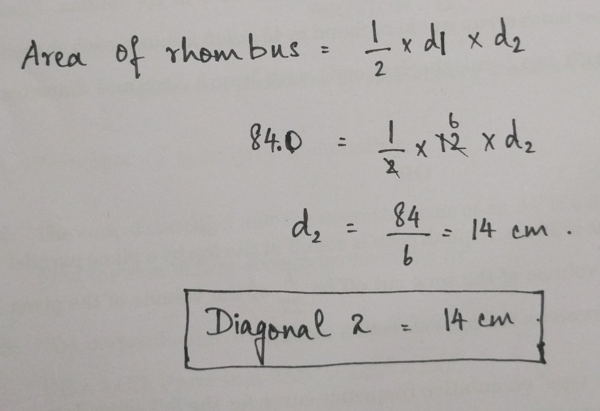 The Area Of A Rhombus 84 Cm And One Diagonal Is 12 Cm Find