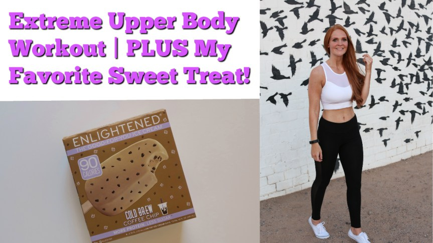 Extreme Upper Body Workout   PLUS My Favorite Sweet Treat!