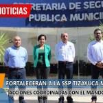 FORTALECERÁN A LA SSP TIZAYUCA MEDIANTE ACCIONES COORDINADAS CON EL MANDO COORDINADO