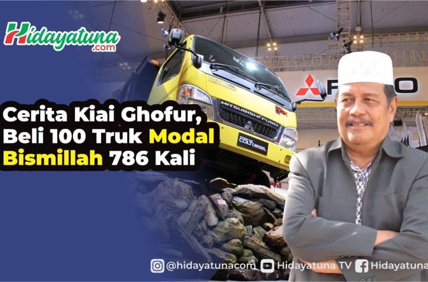 Cerita Kiai Ghofur, Beli 100 Truk Modal Bismillah 786 Kali
