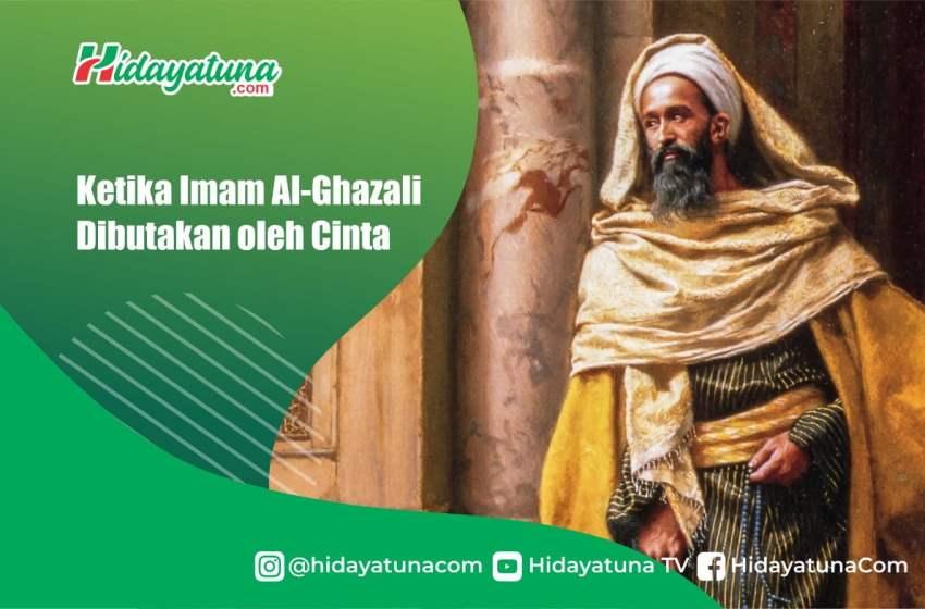 Ketika Imam Al-Ghazali Dibutakan oleh Cinta