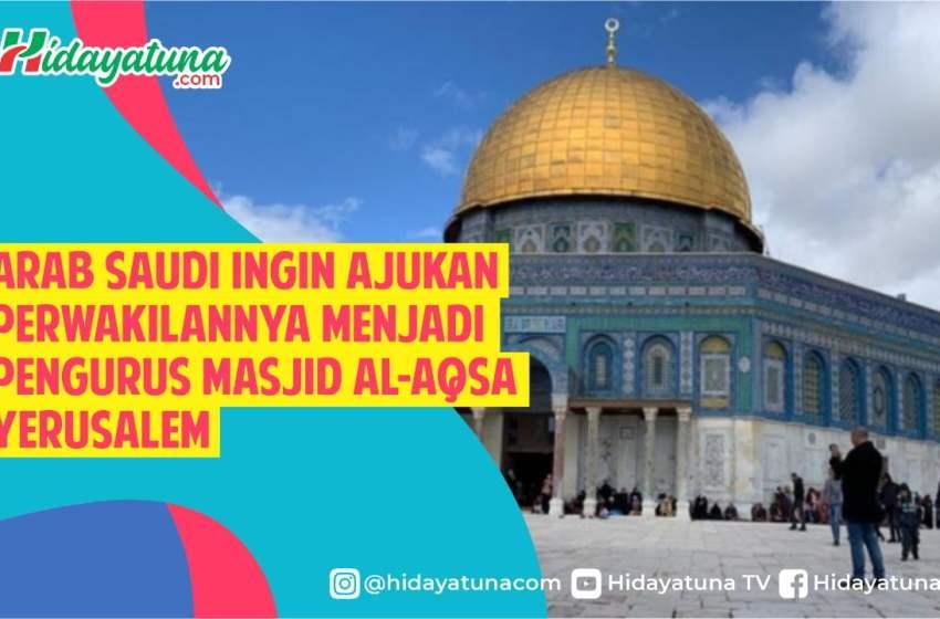 Arab Saudi Ingin Ajukan Perwakilannya Menjadi Pengurus Masjid Al-Aqsa