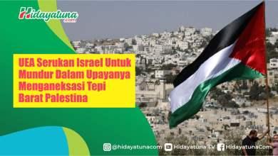 Photo of UEA Serukan Israel Mundur Dalam Upayanya Menganeksasi Palestina